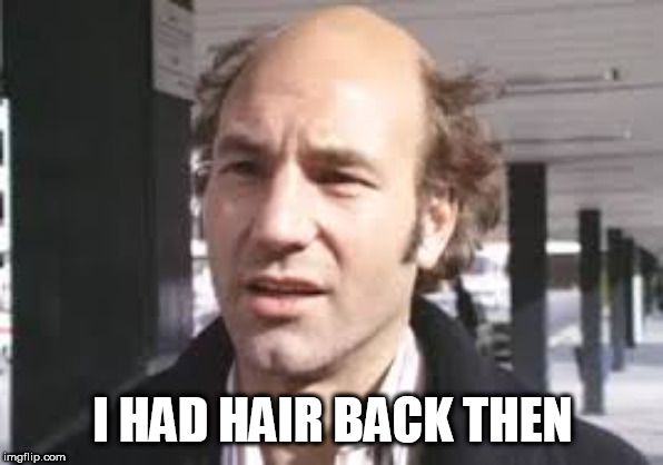 I HAD HAIR BACK THEN | image tagged in patrickhair | made w/ Imgflip meme maker