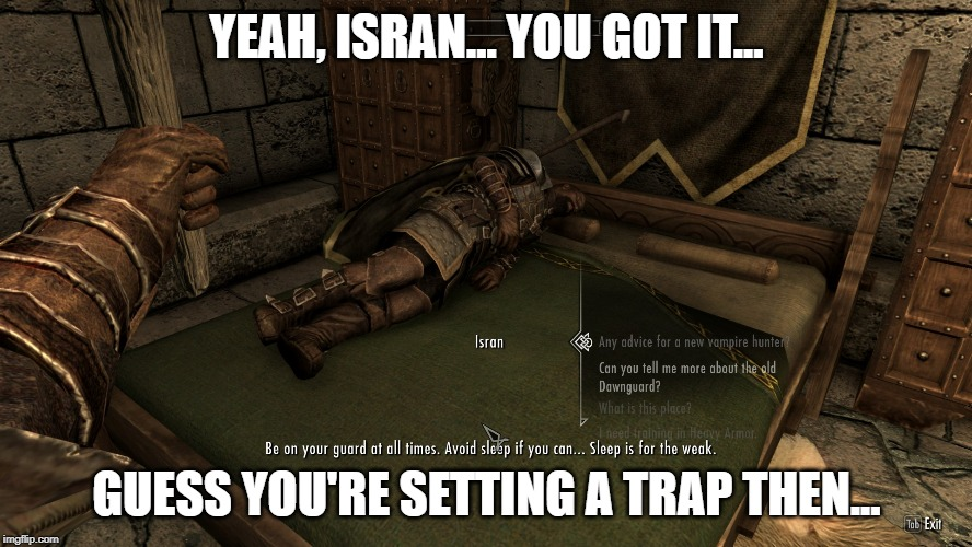 Illusion 100 | YEAH, ISRAN... YOU GOT IT... GUESS YOU'RE SETTING A TRAP THEN... | image tagged in skyrim,skyrim meme,dawnguard,isran,speech | made w/ Imgflip meme maker