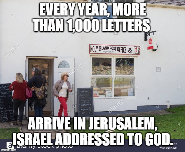 Letters to God | EVERY YEAR, MORE THAN 1,000 LETTERS ARRIVE IN JERUSALEM, ISRAEL ADDRESSED TO GOD. | image tagged in mail,god | made w/ Imgflip meme maker
