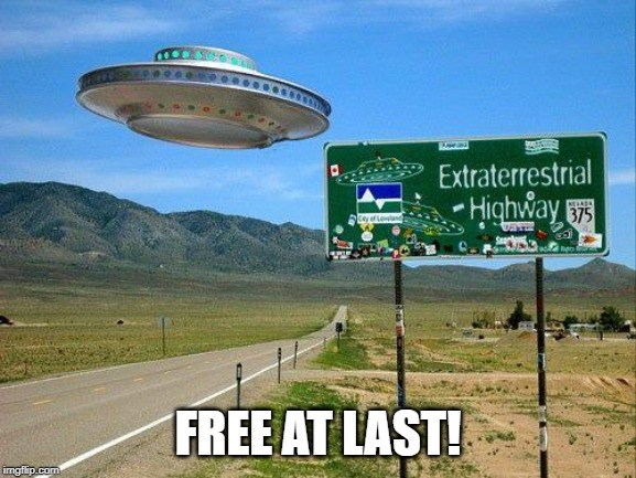 ufo | FREE AT LAST! | image tagged in ufo | made w/ Imgflip meme maker