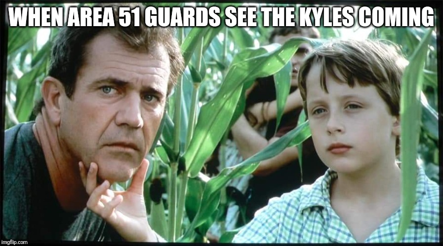 Signs | WHEN AREA 51 GUARDS SEE THE KYLES COMING | image tagged in signs | made w/ Imgflip meme maker