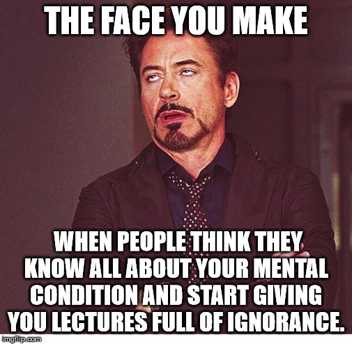 THE FACE YOU MAKE WHEN PEOPLE THINK THEY KNOW ALL ABOUT YOUR MENTAL CONDITION AND START GIVING YOU LECTURES FULL OF IGNORANCE. | image tagged in rdj boring | made w/ Imgflip meme maker