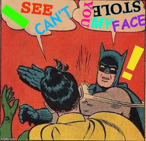 Batman Slapping Robin | I CAN'T SEE YOU STOLE MY FACE ! | image tagged in memes,batman slapping robin,face swap,identity theft,who would win,that face you make | made w/ Imgflip meme maker