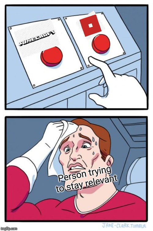 Two Buttons |  Person trying to stay relevant | image tagged in memes,two buttons | made w/ Imgflip meme maker