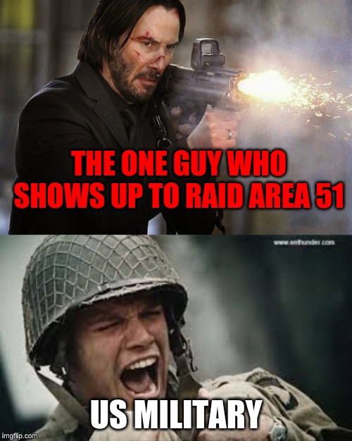 another area 51 meme |  THE ONE GUY WHO SHOWS UP TO RAID AREA 51; US MILITARY | image tagged in area 51,keanu reeves | made w/ Imgflip meme maker