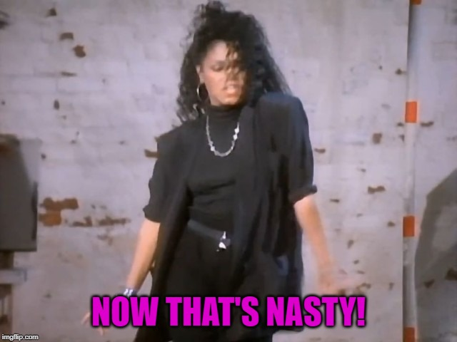 Janet Jackson Nasty | NOW THAT'S NASTY! | image tagged in janet jackson nasty | made w/ Imgflip meme maker