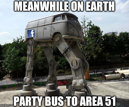 Raver Party at Area 51 | MEANWHILE ON EARTH PARTY BUS TO AREA 51 | image tagged in star wars vw bus,area 51,nature one | made w/ Imgflip meme maker