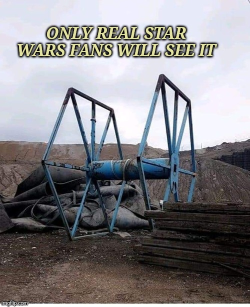 ONLY REAL STAR WARS FANS WILL SEE IT | image tagged in only star wars fans will see it | made w/ Imgflip meme maker