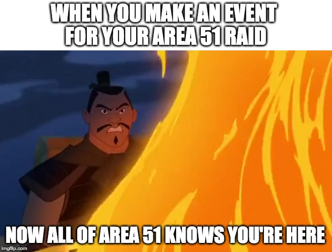 WHEN YOU MAKE AN EVENT  FOR YOUR AREA 51 RAID; NOW ALL OF AREA 51 KNOWS YOU'RE HERE | image tagged in area 51 | made w/ Imgflip meme maker