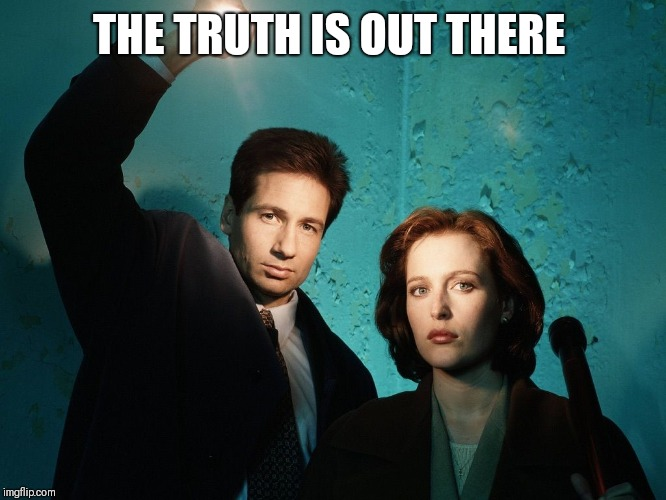 X files | THE TRUTH IS OUT THERE | image tagged in x files | made w/ Imgflip meme maker