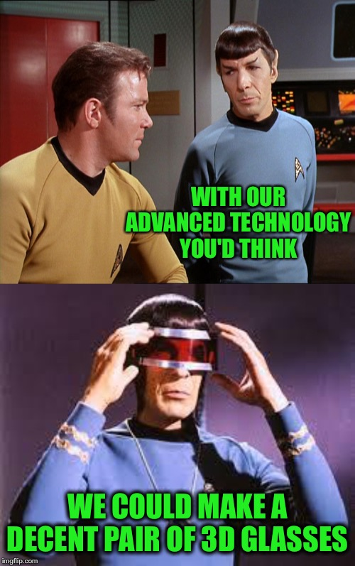 Star Trek movie night. | WITH OUR ADVANCED TECHNOLOGY YOU'D THINK WE COULD MAKE A DECENT PAIR OF 3D GLASSES | image tagged in kirk and spock,3d,movies,memes,funny | made w/ Imgflip meme maker