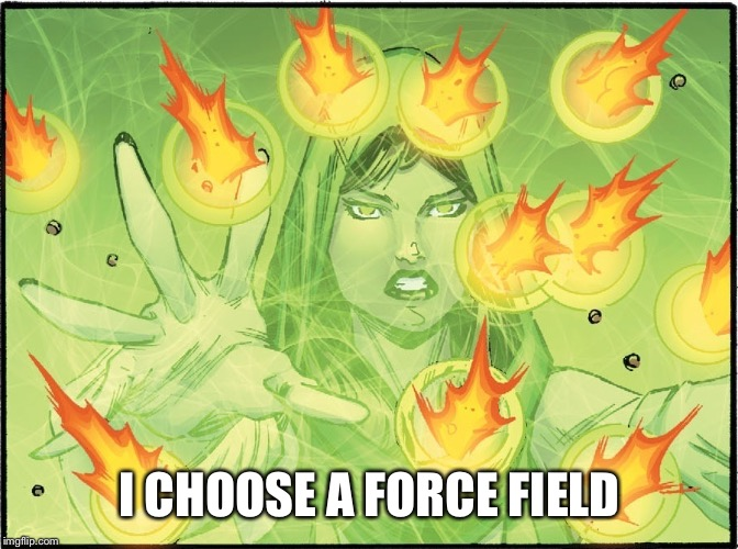I CHOOSE A FORCE FIELD | image tagged in force field stops bullets | made w/ Imgflip meme maker
