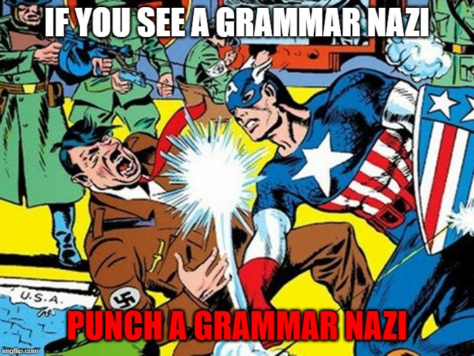 TO PUNCH A NAZI | IF YOU SEE A GRAMMAR NAZI PUNCH A GRAMMAR NAZI | image tagged in to punch a nazi | made w/ Imgflip meme maker