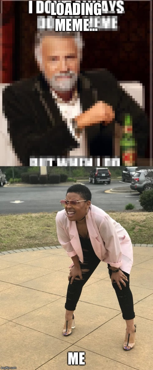 LOADING MEME... ME | image tagged in black woman squinting | made w/ Imgflip meme maker