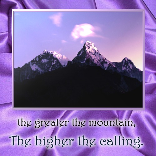 Mountain Vs. Calling | the greater the mountain, | The higher the calling. | image tagged in demotivationals,christian,nature,beautiful | made w/ Imgflip demotivational maker