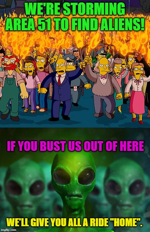 "Maybe this could be good for America? You know, thin the herd a bit? | WE'RE STORMING AREA 51 TO FIND ALIENS! IF YOU BUST US OUT OF HERE WE'LL GIVE YOU ALL A RIDE ""HOME"". 