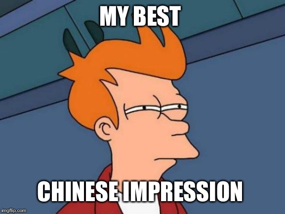 Chicken flied lice | MY BEST CHINESE IMPRESSION | image tagged in memes,futurama fry,chinese,donald trump,batman slapping robin,funny memes | made w/ Imgflip meme maker