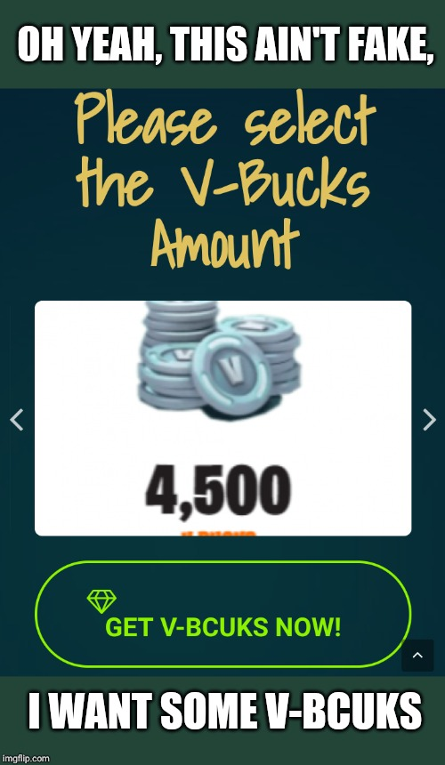 OH YEAH, THIS AIN'T FAKE, I WANT SOME V-BCUKS | image tagged in v bucks | made w/ Imgflip meme maker