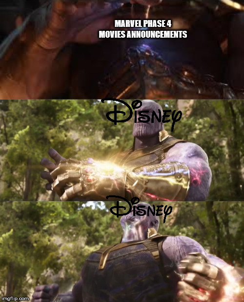 disney is inevitable | MARVEL PHASE 4 MOVIES ANNOUNCEMENTS | image tagged in memes,funny,thanos,marvel,mcu,comic con | made w/ Imgflip meme maker