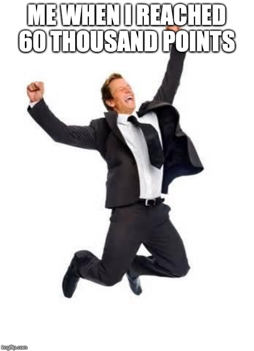 Yay | ME WHEN I REACHED 60 THOUSAND POINTS | image tagged in yay,thank you,omg,happy,too many tags,overly excited school kid | made w/ Imgflip meme maker