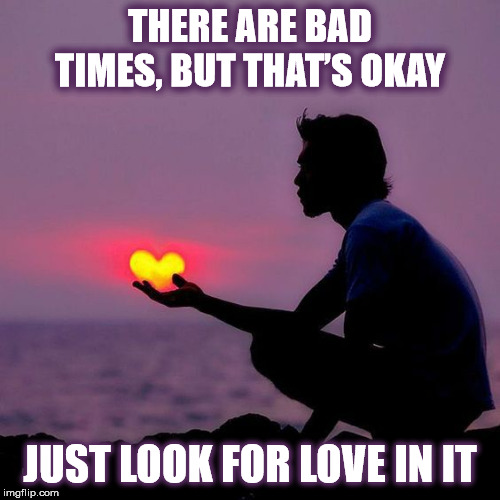 DMB Pig | THERE ARE BAD TIMES, BUT THAT'S OKAY JUST LOOK FOR LOVE IN IT | image tagged in dmb,dave matthews band,pig,love,bad day,sunset | made w/ Imgflip meme maker