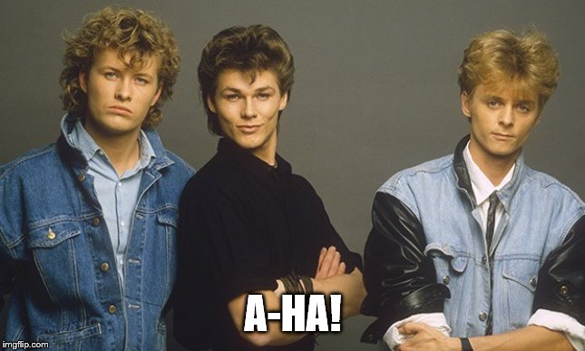 A-HA! | made w/ Imgflip meme maker
