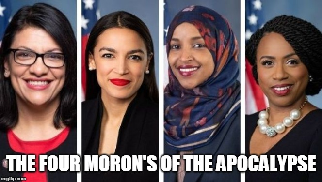 THE SQUAD | THE FOUR MORON'S OF THE APOCALYPSE | image tagged in squad,leftists,left wing,aoc | made w/ Imgflip meme maker