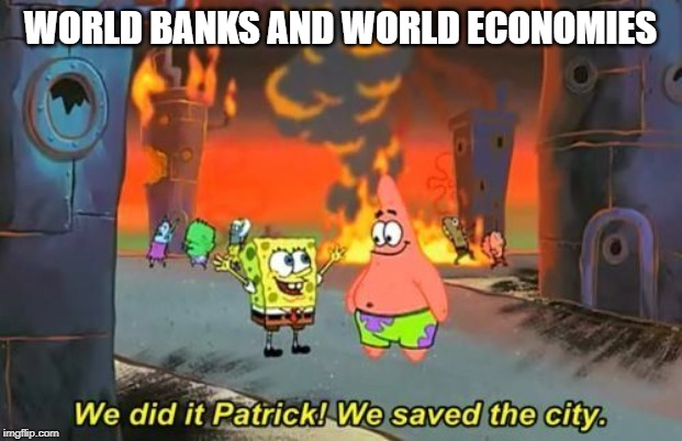They can regulate crypto currencies so we can watch the World burn faster | WORLD BANKS AND WORLD ECONOMIES | image tagged in we did it patrick,memes,banks,economics | made w/ Imgflip meme maker