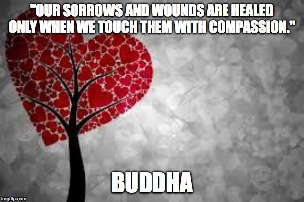 "Tree heart | ""OUR SORROWS AND WOUNDS ARE HEALED ONLY WHEN WE TOUCH THEM WITH COMPASSION."" BUDDHA 