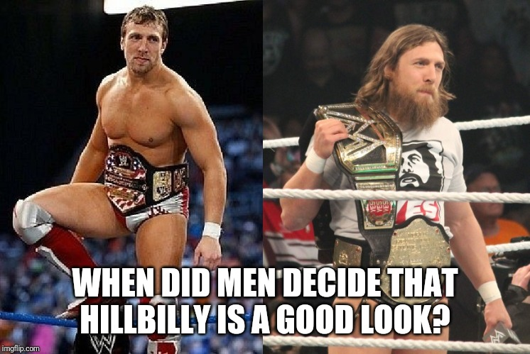 WHEN DID MEN DECIDE THAT HILLBILLY IS A GOOD LOOK? | image tagged in unnecessary tags | made w/ Imgflip meme maker