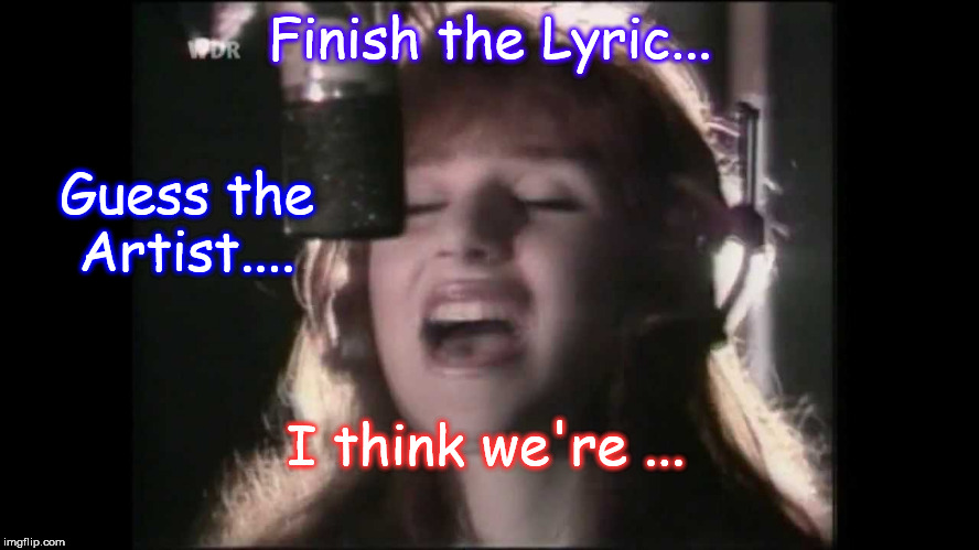 80's Best ... | Finish the Lyric... Guess the Artist.... I think we're ... | image tagged in tiffany,song lyrics,80s,80s music | made w/ Imgflip meme maker