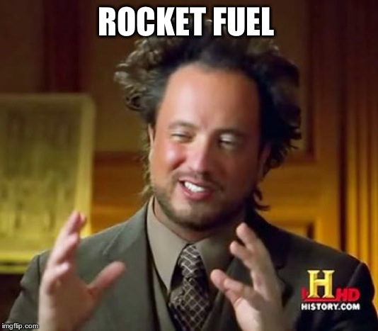 Ancient Aliens Meme | ROCKET FUEL | image tagged in memes,ancient aliens | made w/ Imgflip meme maker