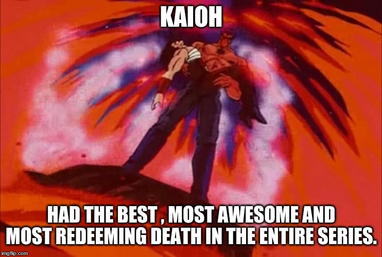 Best death in Hokuto No Ken | KAIOH HAD THE BEST , MOST AWESOME AND MOST REDEEMING DEATH IN THE ENTIRE SERIES. | image tagged in fist of the north star,badass | made w/ Imgflip meme maker