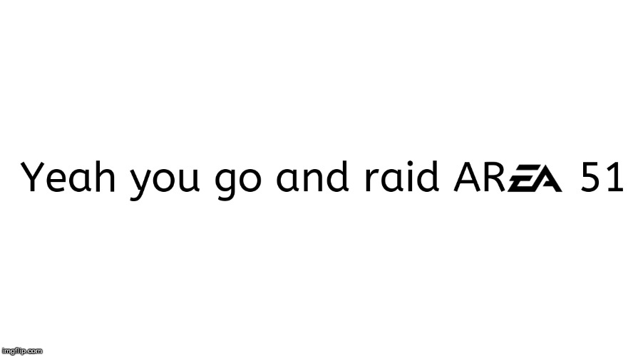 Another area 51 raid meme | image tagged in area 51,raid | made w/ Imgflip meme maker