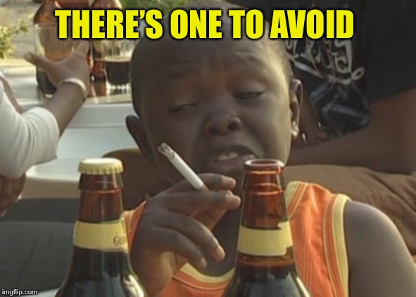 Smoking kid,,, | THERE'S ONE TO AVOID | image tagged in smoking kid | made w/ Imgflip meme maker