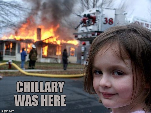 Disaster Girl | CHILLARY WAS HERE | image tagged in memes,disaster girl,hillary clinton,the great awakening,qanon | made w/ Imgflip meme maker