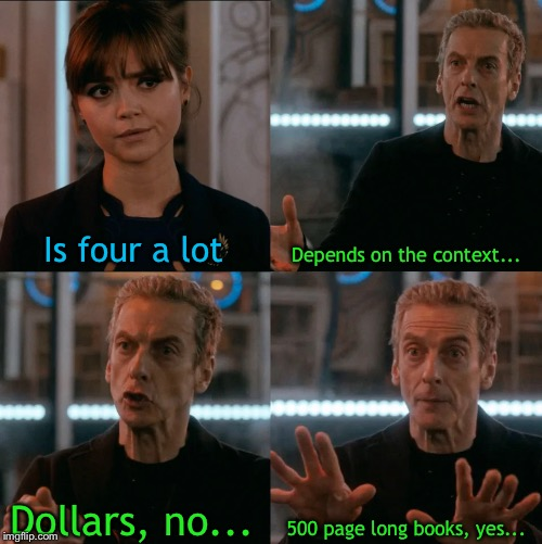 Is Four A Lot | Is four a lot Depends on the context... Dollars, no... 500 page long books, yes... | image tagged in is four a lot | made w/ Imgflip meme maker