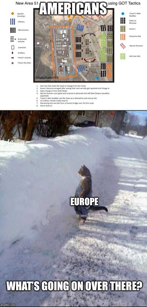 AMERICANS EUROPE WHAT'S GOING ON OVER THERE? | image tagged in battle plan | made w/ Imgflip meme maker