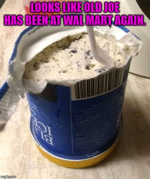 Bluebell Icecream | LOOKS LIKE OLD JOE HAS BEEN AT WAL MART AGAIN. | image tagged in bluebell icecream | made w/ Imgflip meme maker