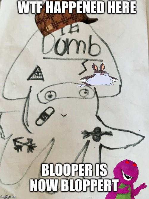 The blooper meme |  WTF HAPPENED HERE; BLOOPER IS NOW BLOPPERT | image tagged in nintendo,squid,bloopers | made w/ Imgflip meme maker