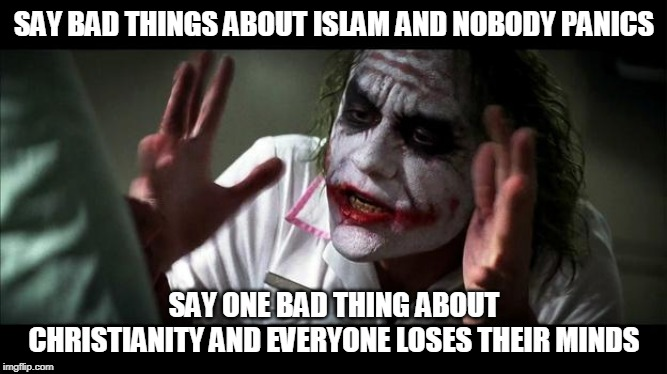 No one BATS an eye | SAY BAD THINGS ABOUT ISLAM AND NOBODY PANICS SAY ONE BAD THING ABOUT CHRISTIANITY AND EVERYONE LOSES THEIR MINDS | image tagged in no one bats an eye,islam,christianity,bad,bad thing,bad things | made w/ Imgflip meme maker