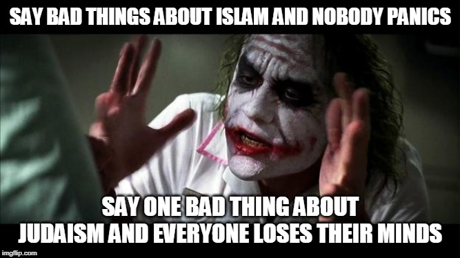 No one BATS an eye | SAY BAD THINGS ABOUT ISLAM AND NOBODY PANICS SAY ONE BAD THING ABOUT JUDAISM AND EVERYONE LOSES THEIR MINDS | image tagged in no one bats an eye,islam,judaism,bad,bad thing,bad things | made w/ Imgflip meme maker