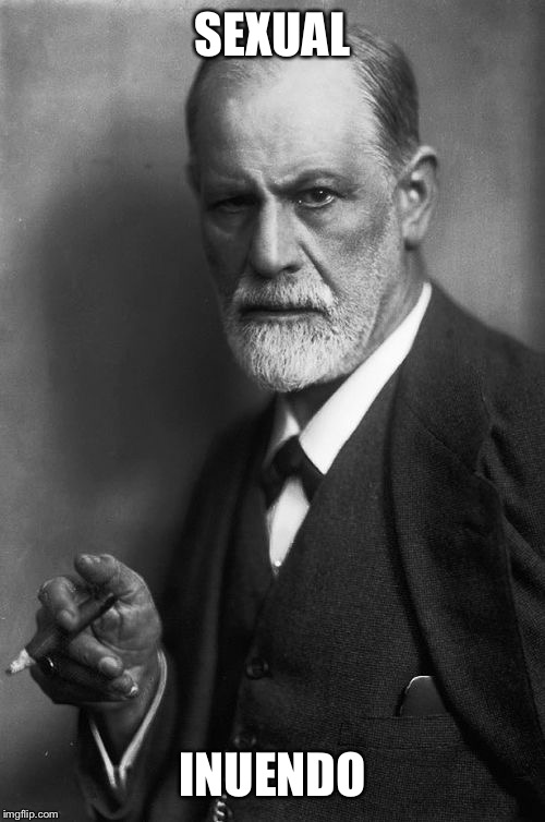 Sigmund Freud Meme | SEXUAL INUENDO | image tagged in memes,sigmund freud | made w/ Imgflip meme maker