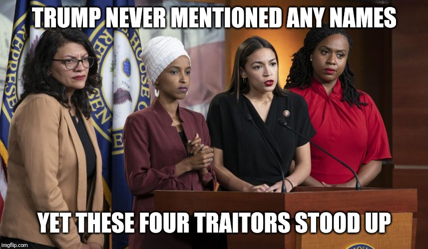 The Real Terror Squad | TRUMP NEVER MENTIONED ANY NAMES YET THESE FOUR TRAITORS STOOD UP | image tagged in squad,trump,stupid liberals,aoc,omar,maga | made w/ Imgflip meme maker