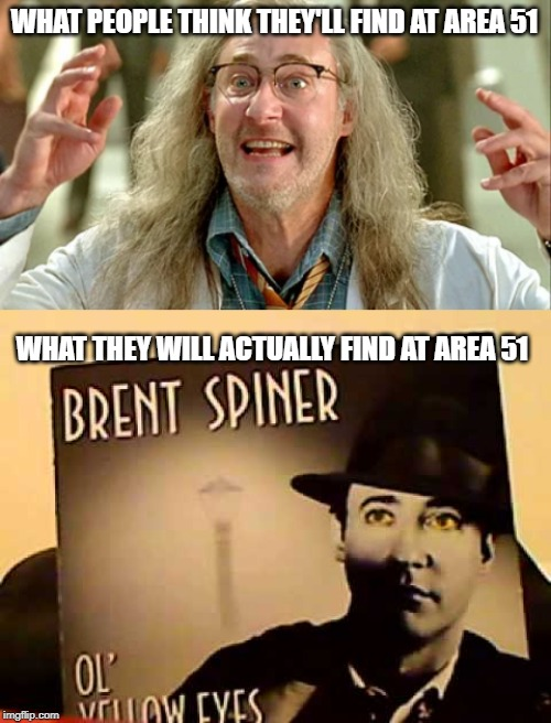 WHAT PEOPLE THINK THEY'LL FIND AT AREA 51 WHAT THEY WILL ACTUALLY FIND AT AREA 51 | image tagged in memes,area 51,independence day,star trek,jazz | made w/ Imgflip meme maker