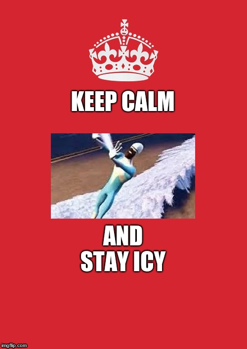 Keep Calm And Carry On Red |  KEEP CALM; AND STAY ICY | image tagged in memes,keep calm and carry on red | made w/ Imgflip meme maker