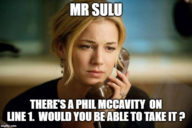 woman on phone | MR SULU THERE'S A PHIL MCCAVITY  ON LINE 1.  WOULD YOU BE ABLE TO TAKE IT ? | image tagged in woman on phone | made w/ Imgflip meme maker