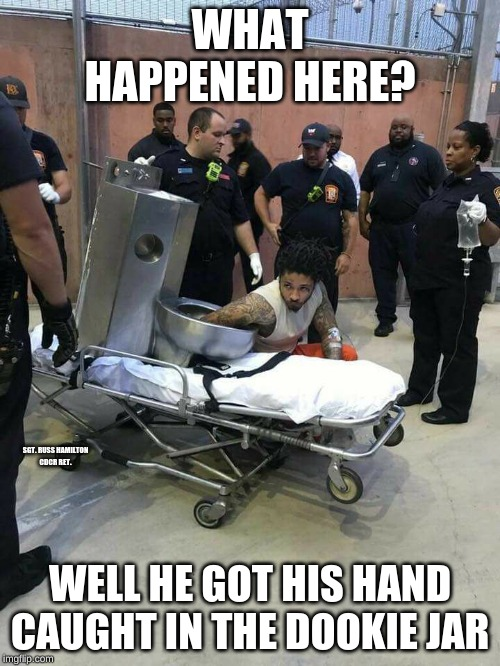WHAT HAPPENED HERE? WELL HE GOT HIS HAND CAUGHT IN THE DOOKIE JAR SGT. RUSS HAMILTON CDCR RET. | image tagged in corrections,jail,inmate,prison,toilet,guards | made w/ Imgflip meme maker