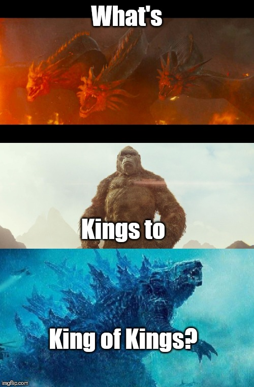 MonsterVerse | What's Kings to King of Kings? | image tagged in godzilla,king kong | made w/ Imgflip meme maker