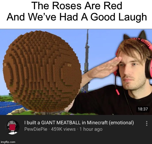 Pewdiepie Meatball | The Roses Are Red And We've Had A Good Laugh | image tagged in pewdiepie,minecraft,roses are red | made w/ Imgflip meme maker